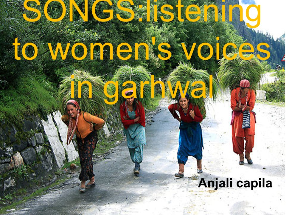 FOLK SONGS:listening to women s voices in garhwal