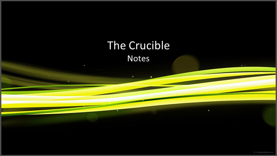 The Crucible Notes
