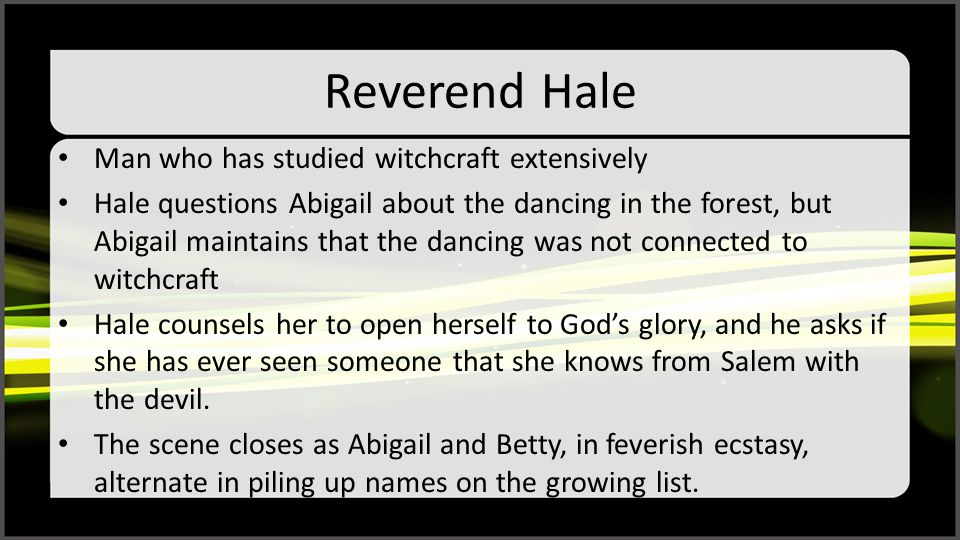 Reverend Hale Man who has studied witchcraft extensively