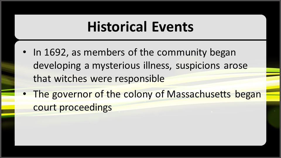 Historical Events In 1692, as members of the community began developing a mysterious illness, suspicions arose that witches were responsible.