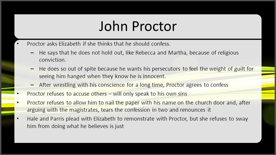 John Proctor Proctor asks Elizabeth if she thinks that he should confess.