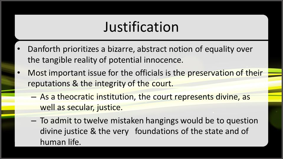 Justification Danforth prioritizes a bizarre, abstract notion of equality over the tangible reality of potential innocence.