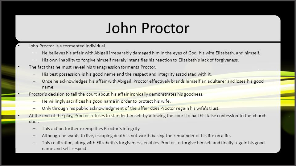 John Proctor John Proctor is a tormented individual.