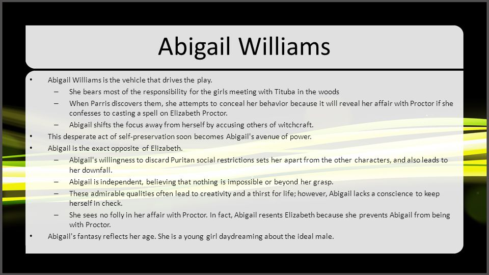 Abigail Williams Abigail Williams is the vehicle that drives the play.