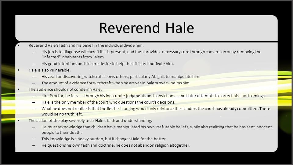 Reverend Hale Reverend Hale s faith and his belief in the individual divide him.