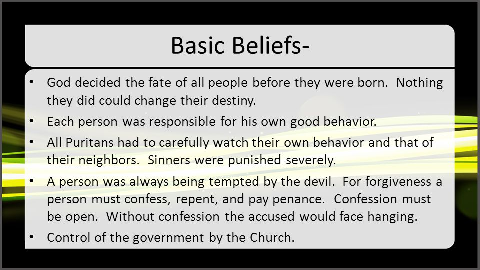 Basic Beliefs- God decided the fate of all people before they were born. Nothing they did could change their destiny.