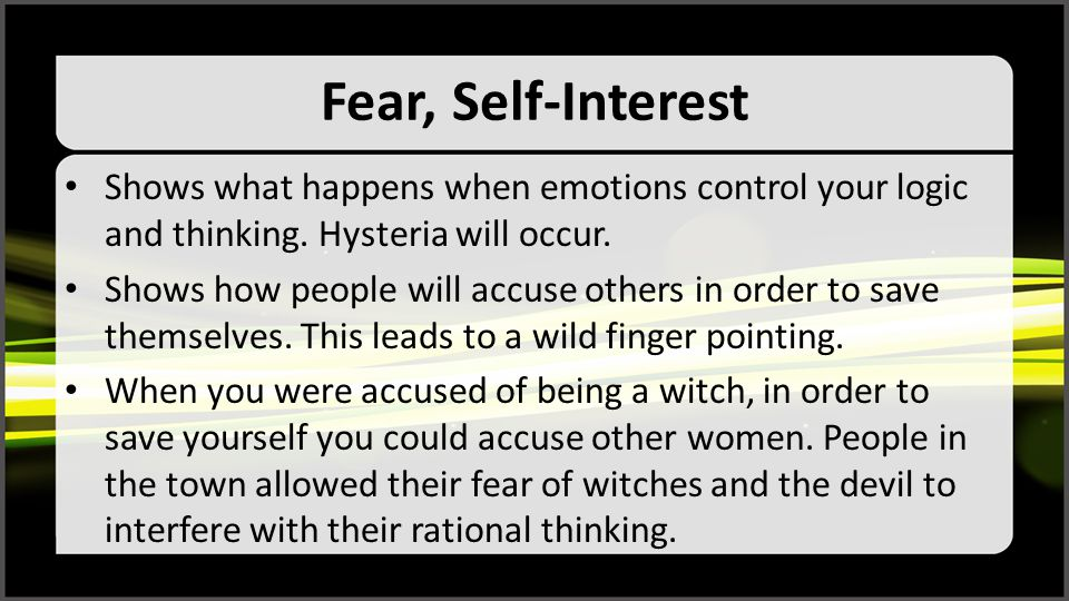 Fear, Self-Interest Shows what happens when emotions control your logic and thinking. Hysteria will occur.
