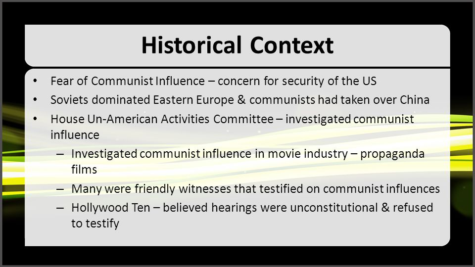 Historical Context Fear of Communist Influence – concern for security of the US. Soviets dominated Eastern Europe & communists had taken over China.