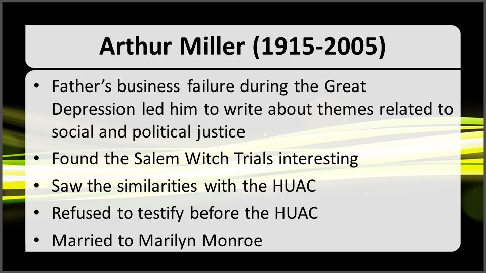 Arthur Miller (1915-2005) Father's business failure during the Great Depression led him to write about themes related to social and political justice.