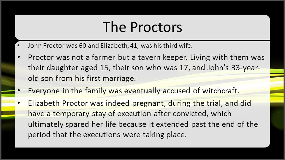 The Proctors John Proctor was 60 and Elizabeth, 41, was his third wife.