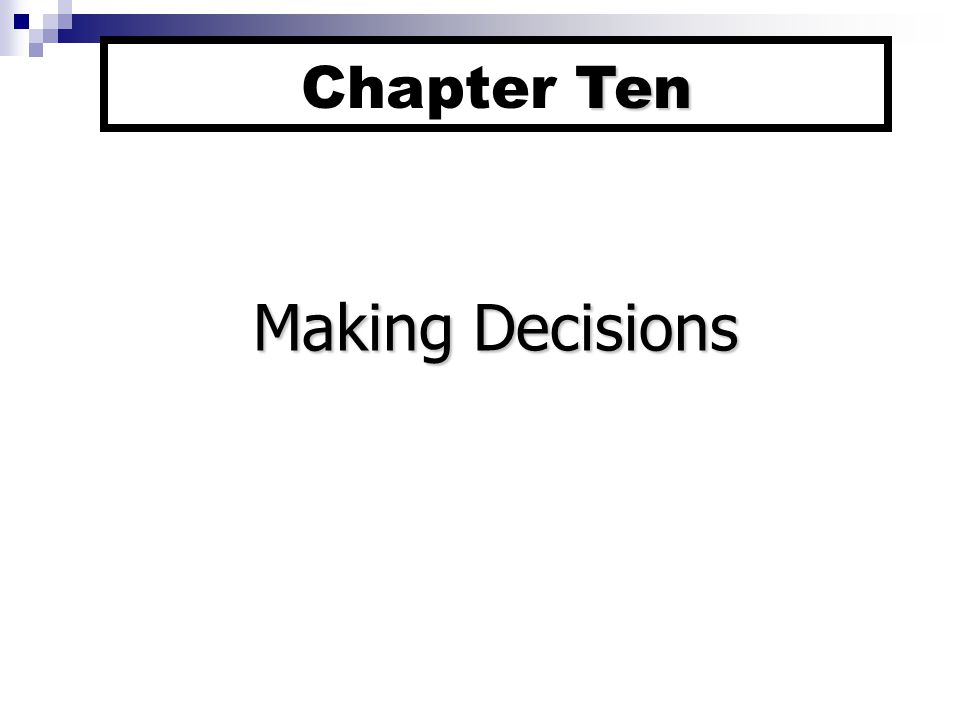 Chapter Ten Making Decisions