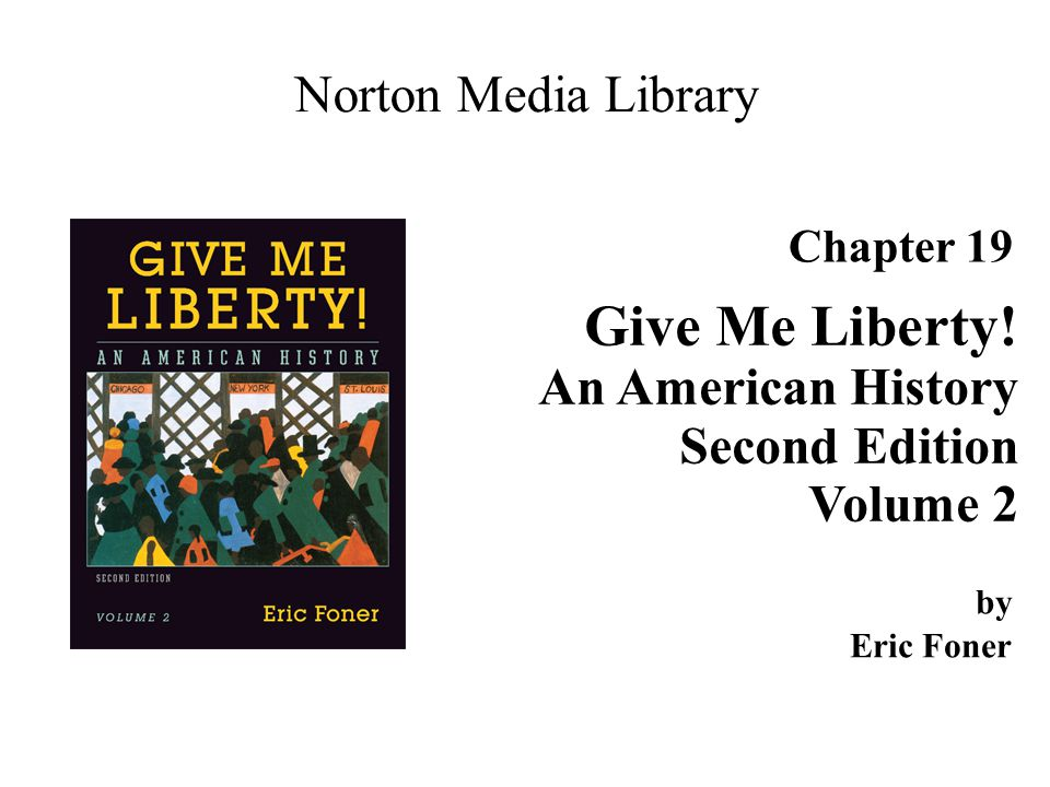 Give Me Liberty! Norton Media Library An American History