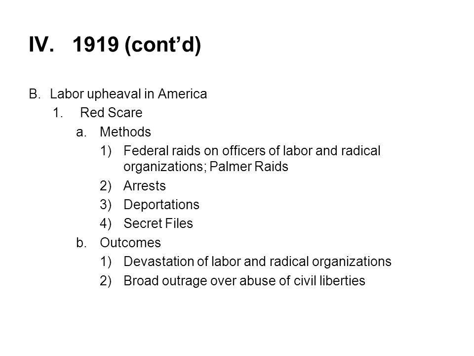 IV. 1919 (cont'd) Labor upheaval in America Red Scare Methods