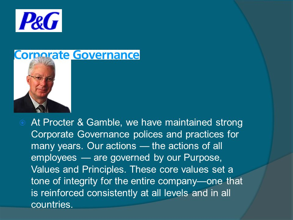 At Procter & Gamble, we have maintained strong Corporate Governance polices and practices for many years.