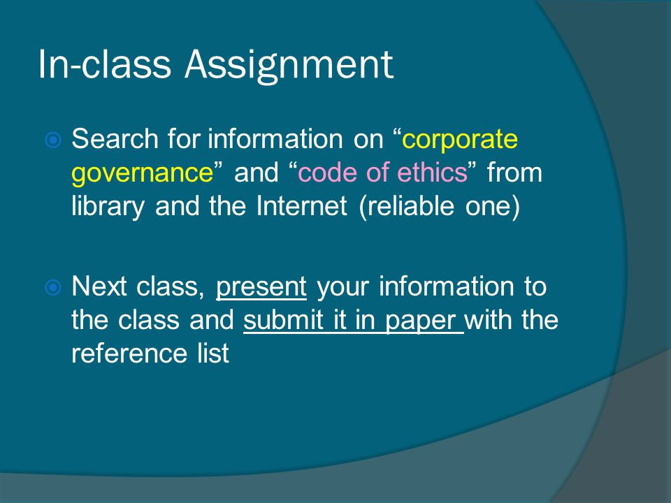 In-class Assignment Search for information on corporate governance and code of ethics from library and the Internet (reliable one)