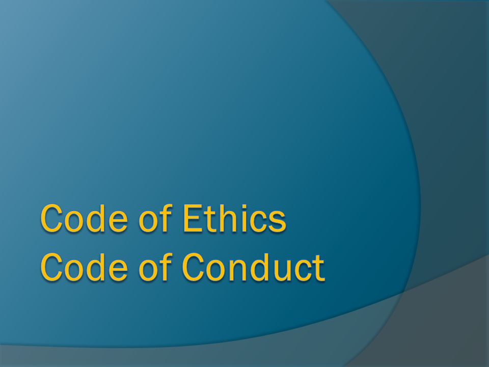 Code of Ethics Code of Conduct