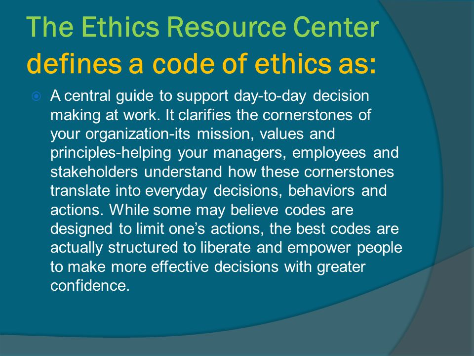The Ethics Resource Center defines a code of ethics as: