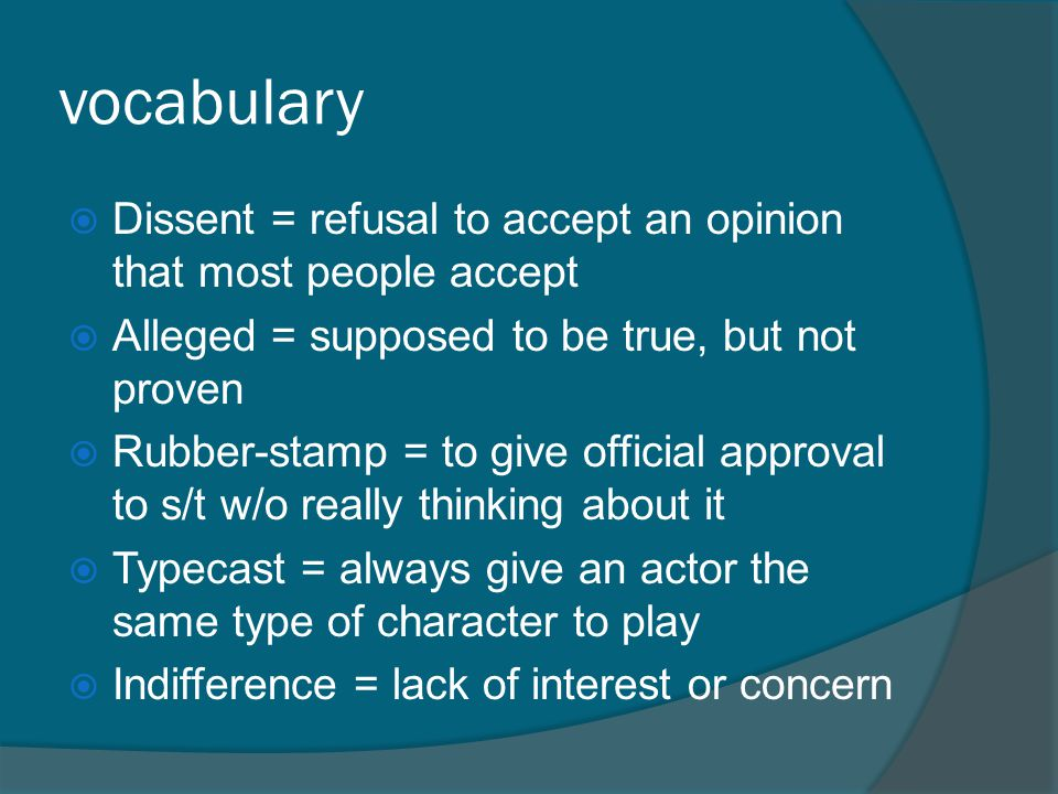 vocabulary Dissent = refusal to accept an opinion that most people accept. Alleged = supposed to be true, but not proven.
