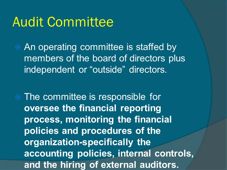 Audit Committee An operating committee is staffed by members of the board of directors plus independent or outside directors.