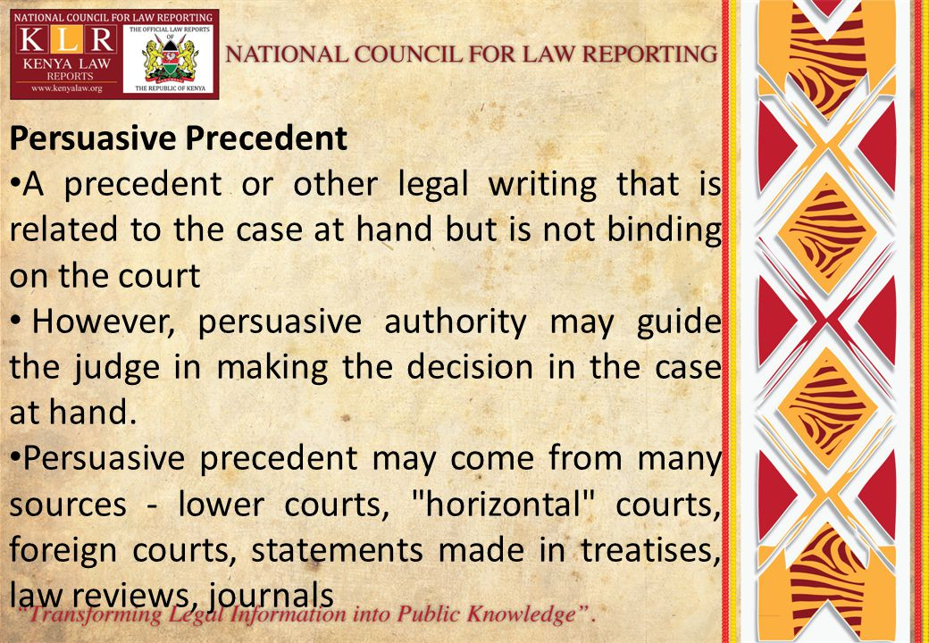 Persuasive Precedent A precedent or other legal writing that is related to the case at hand but is not binding on the court.