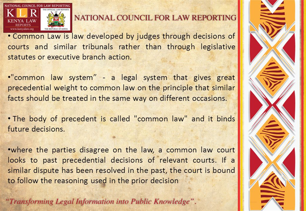 Common Law is law developed by judges through decisions of courts and similar tribunals rather than through legislative statutes or executive branch action.