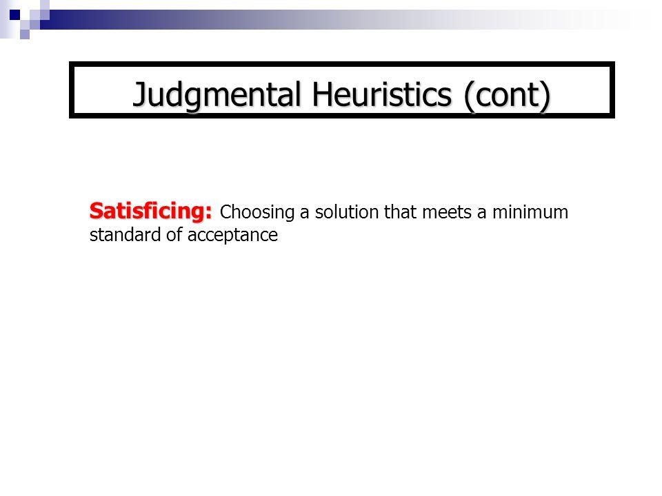 Judgmental Heuristics (cont)