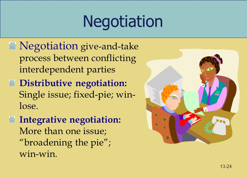 Negotiation Negotiation give-and-take process between conflicting interdependent parties.
