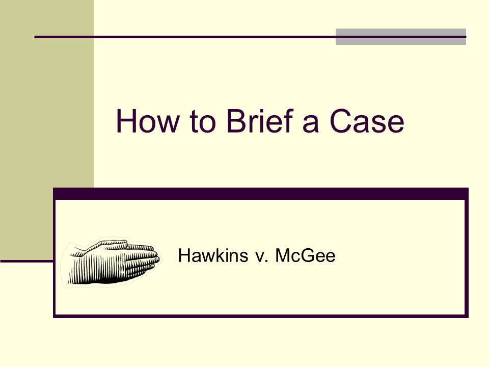 How to Brief a Case Hawkins v. McGee