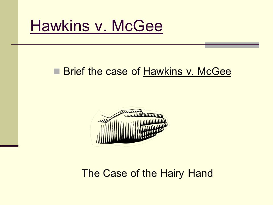 Brief the case of Hawkins v. McGee The Case of the Hairy Hand