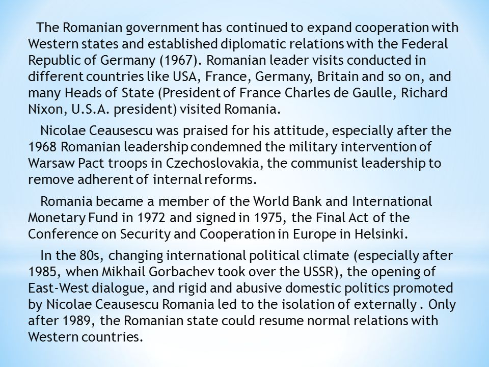 The Romanian government has continued to expand cooperation with Western states and established diplomatic relations with the Federal Republic of Germany (1967).