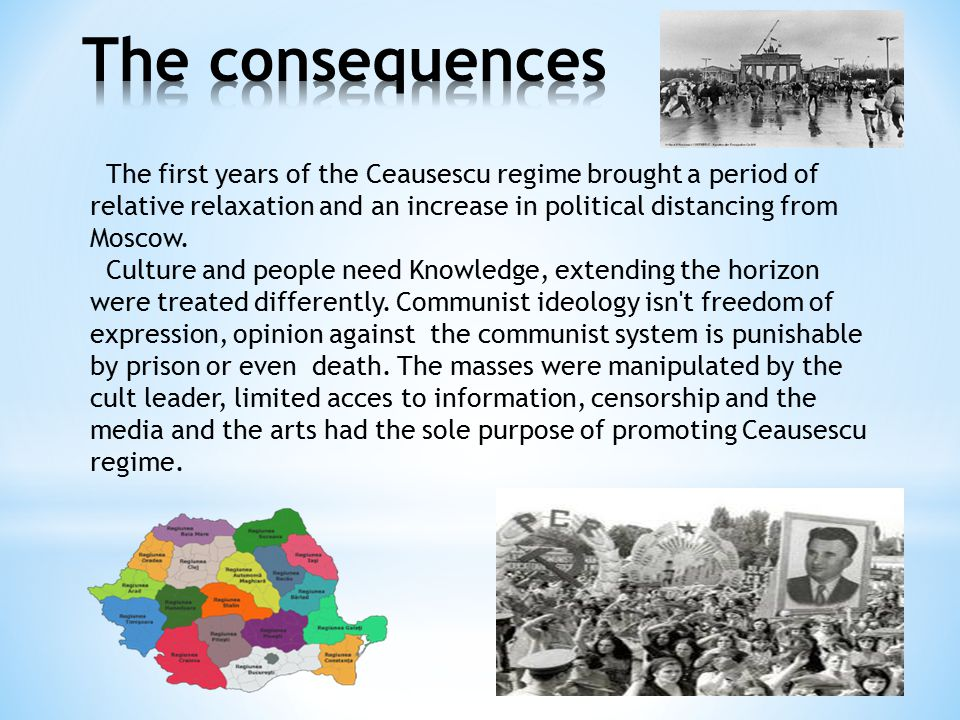 The consequences The first years of the Ceausescu regime brought a period of relative relaxation and an increase in political distancing from Moscow.