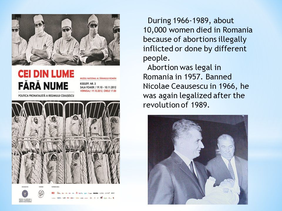 During 1966-1989, about 10,000 women died in Romania because of abortions illegally inflicted or done by different people.
