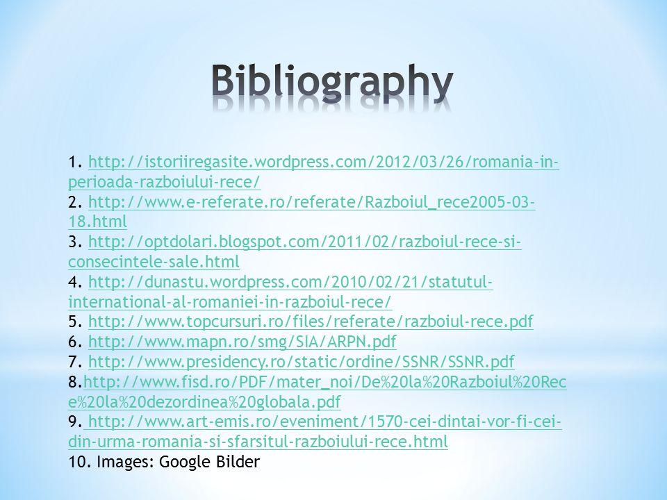 Bibliography 1. http://istoriiregasite.wordpress.com/2012/03/26/romania-in-perioada-razboiului-rece/