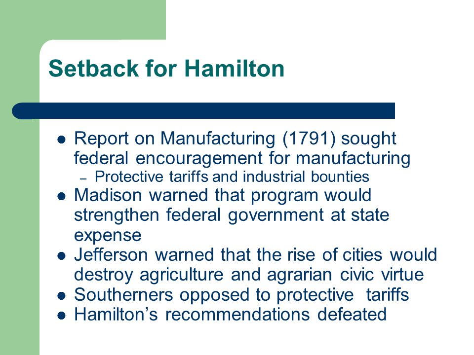 Setback for Hamilton Report on Manufacturing (1791) sought federal encouragement for manufacturing.