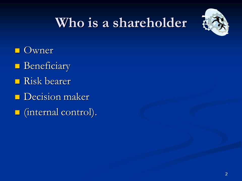 Who is a shareholder Owner Beneficiary Risk bearer Decision maker