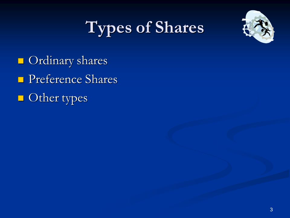 Types of Shares Ordinary shares Preference Shares Other types