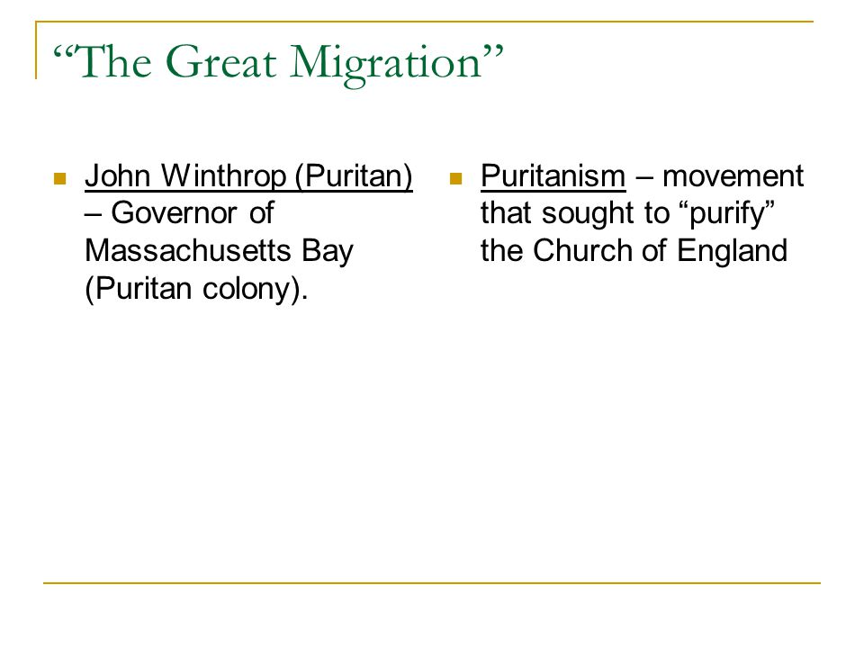 The Great Migration John Winthrop (Puritan) – Governor of Massachusetts Bay (Puritan colony).