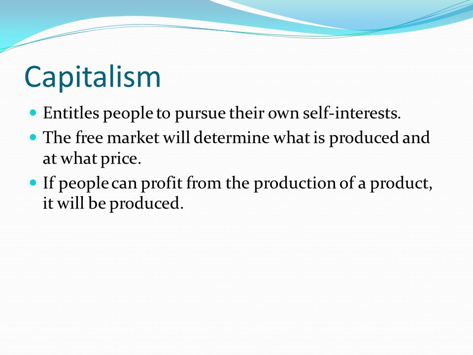 Capitalism Entitles people to pursue their own self-interests.