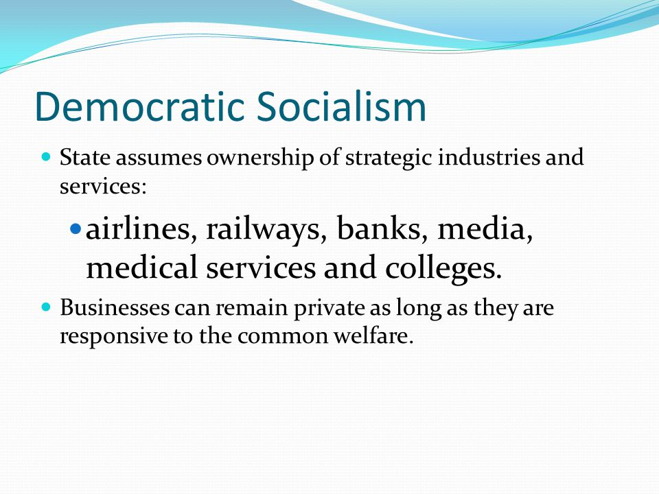 Democratic Socialism State assumes ownership of strategic industries and services: airlines, railways, banks, media, medical services and colleges.