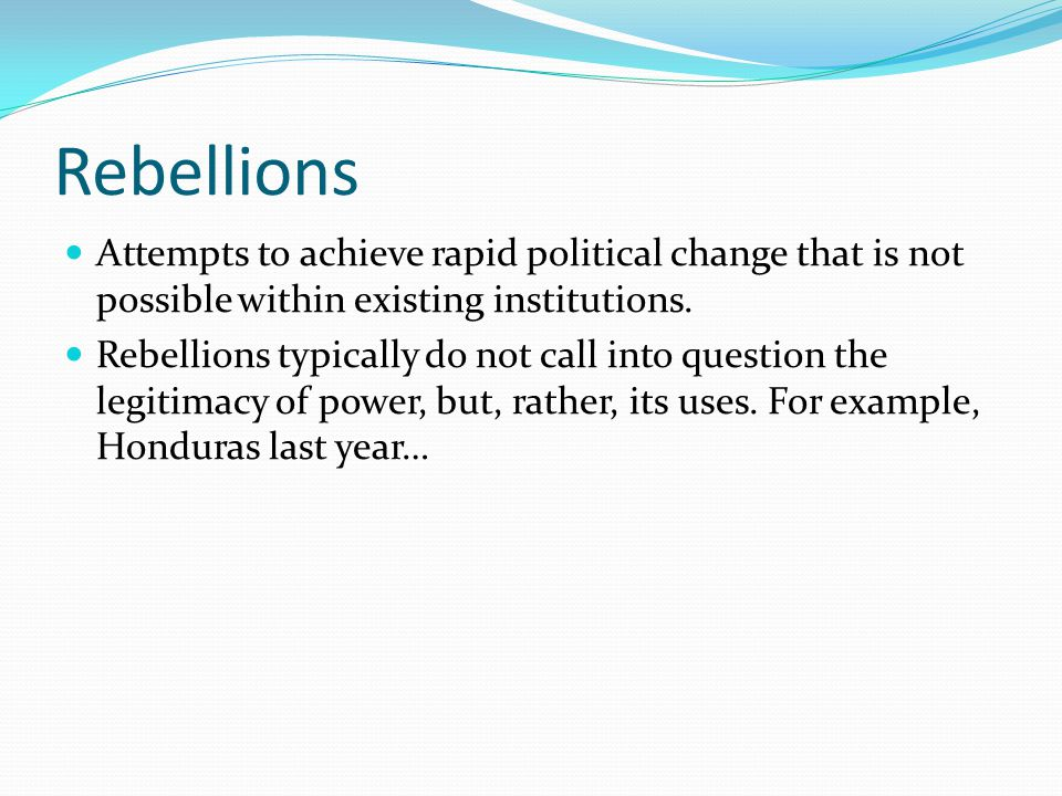 Rebellions Attempts to achieve rapid political change that is not possible within existing institutions.