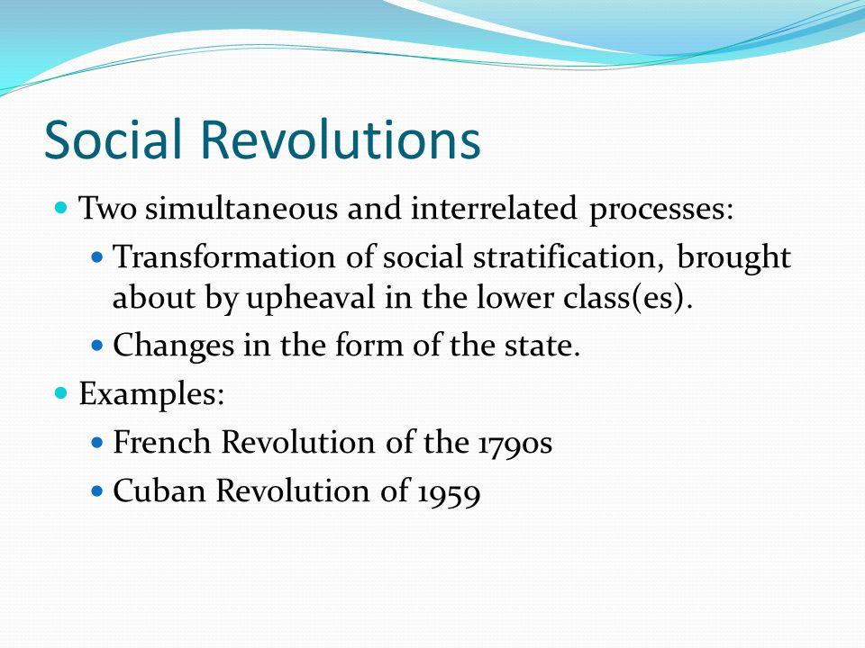 Social Revolutions Two simultaneous and interrelated processes: