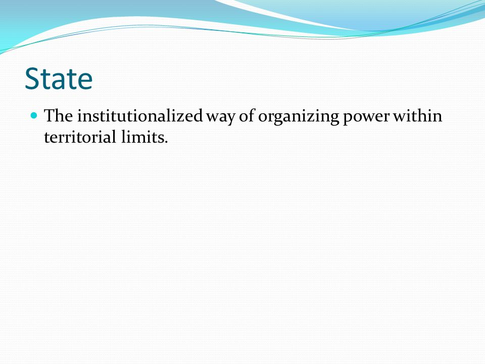 State The institutionalized way of organizing power within territorial limits.