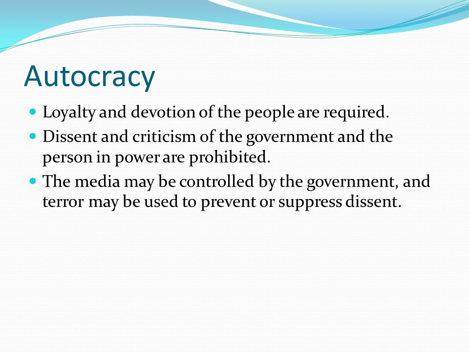 Autocracy Loyalty and devotion of the people are required.