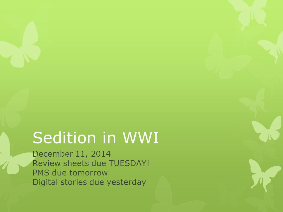 Sedition in WWI December 11, 2014 Review sheets due TUESDAY!