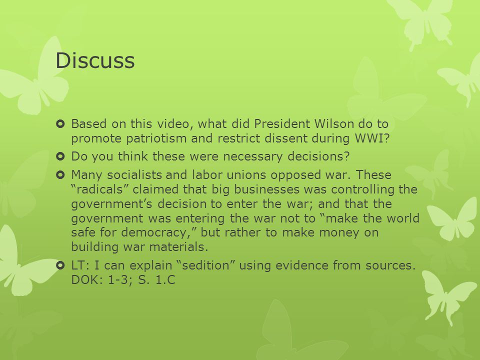 Discuss Based on this video, what did President Wilson do to promote patriotism and restrict dissent during WWI