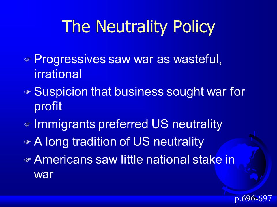 The Neutrality Policy Progressives saw war as wasteful, irrational