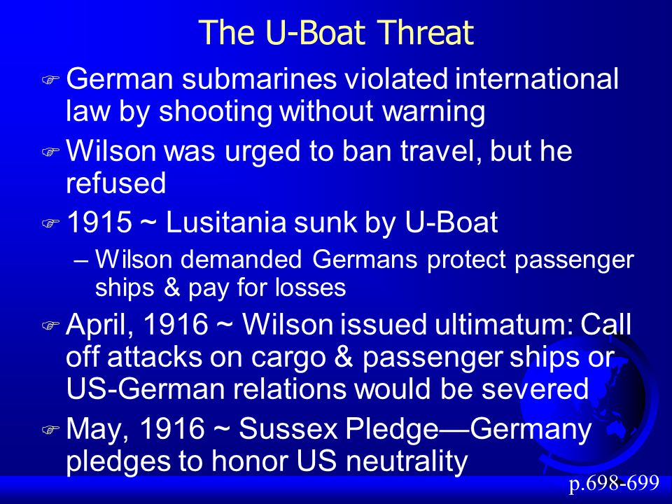 The U-Boat Threat German submarines violated international law by shooting without warning. Wilson was urged to ban travel, but he refused.