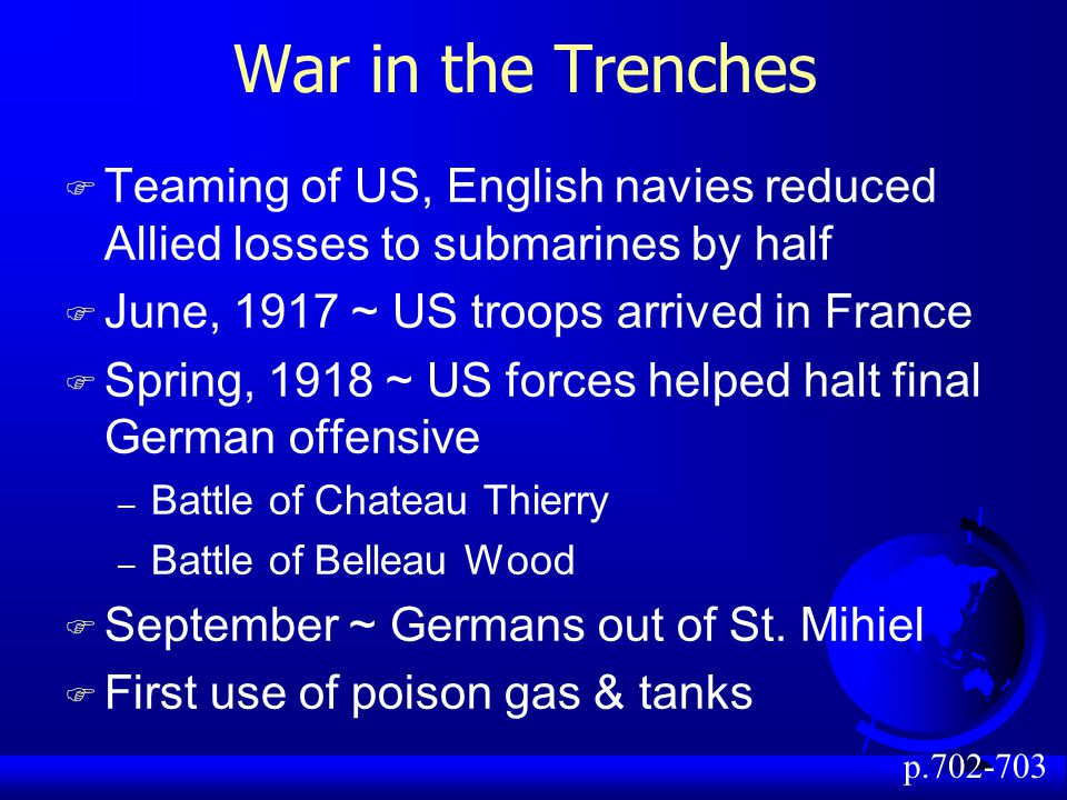 War in the Trenches Teaming of US, English navies reduced Allied losses to submarines by half. June, 1917 ~ US troops arrived in France.