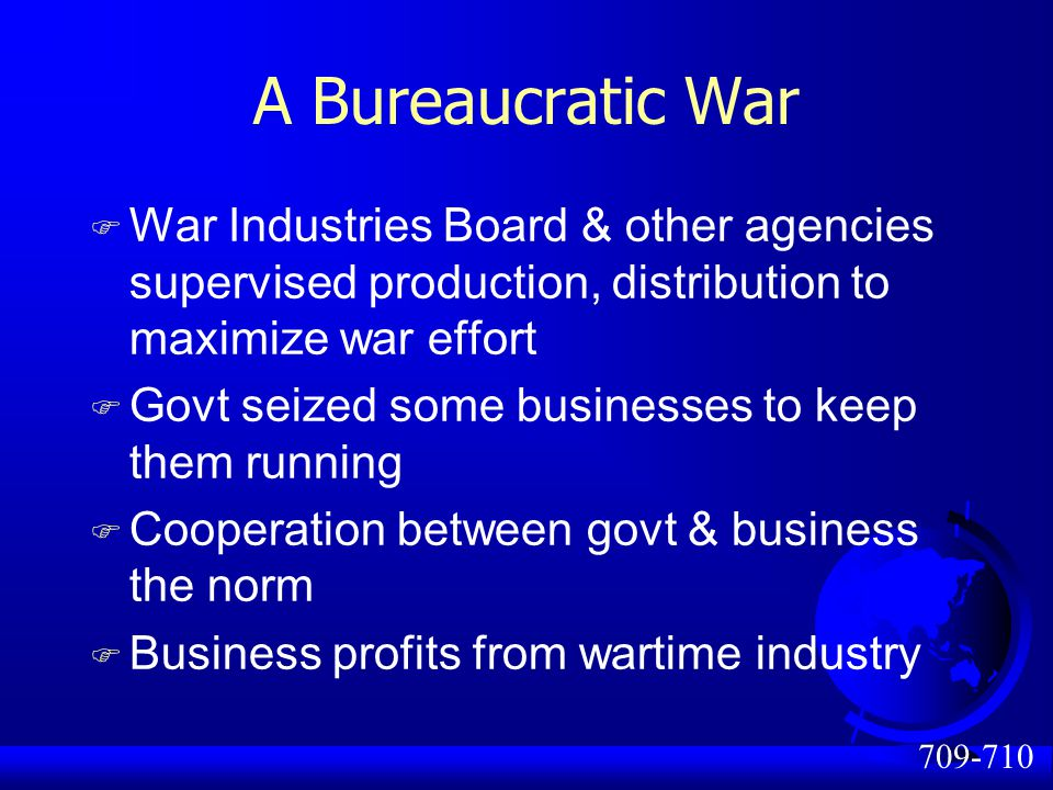 A Bureaucratic War War Industries Board & other agencies supervised production, distribution to maximize war effort.