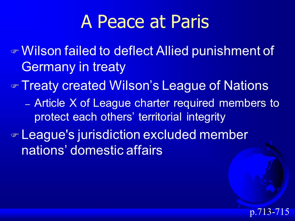 A Peace at Paris Wilson failed to deflect Allied punishment of Germany in treaty. Treaty created Wilson's League of Nations.